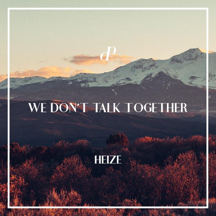 HEIZE - We Don't Talk Together